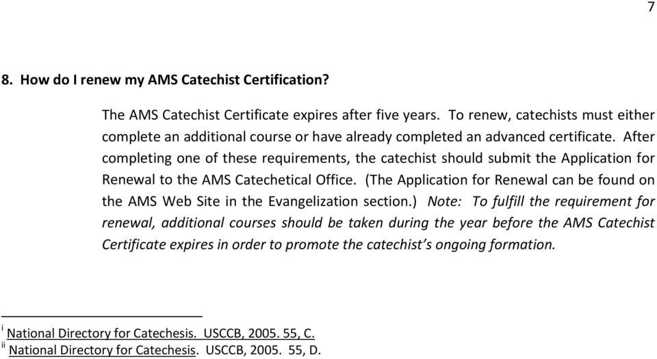 After completing one of these requirements, the catechist should submit the Application for Renewal to the AMS Catechetical Office.