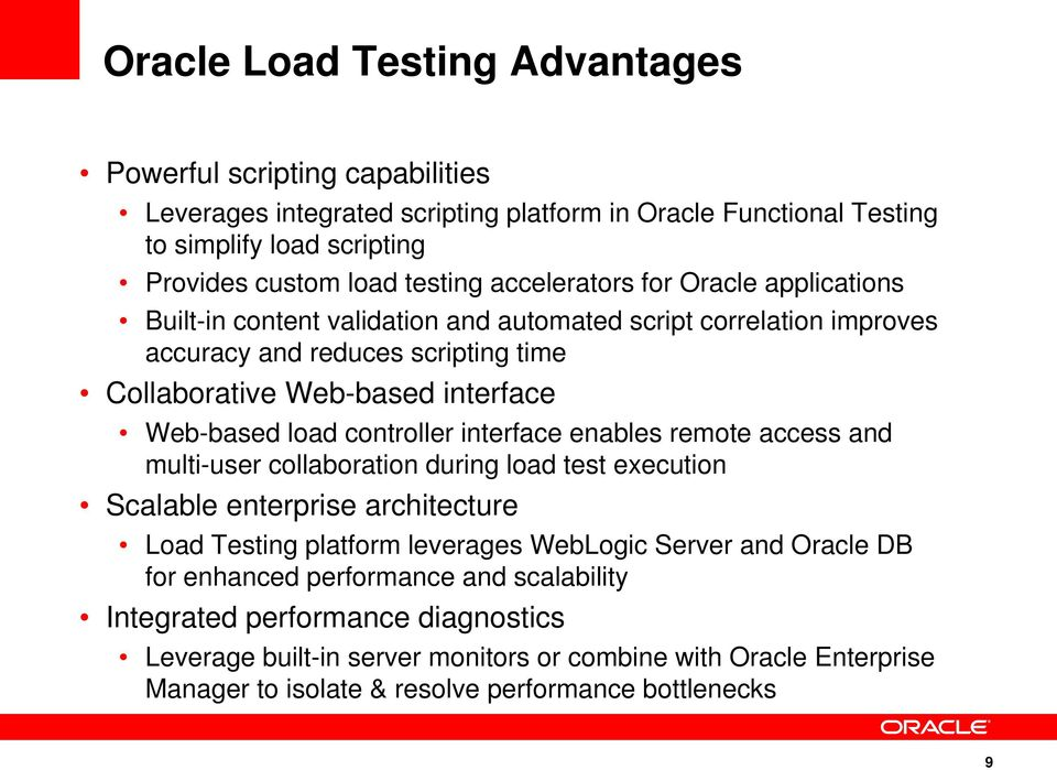 controller interface enables remote access and multi-user collaboration during load test execution Scalable enterprise architecture Load Testing platform leverages WebLogic Server and Oracle