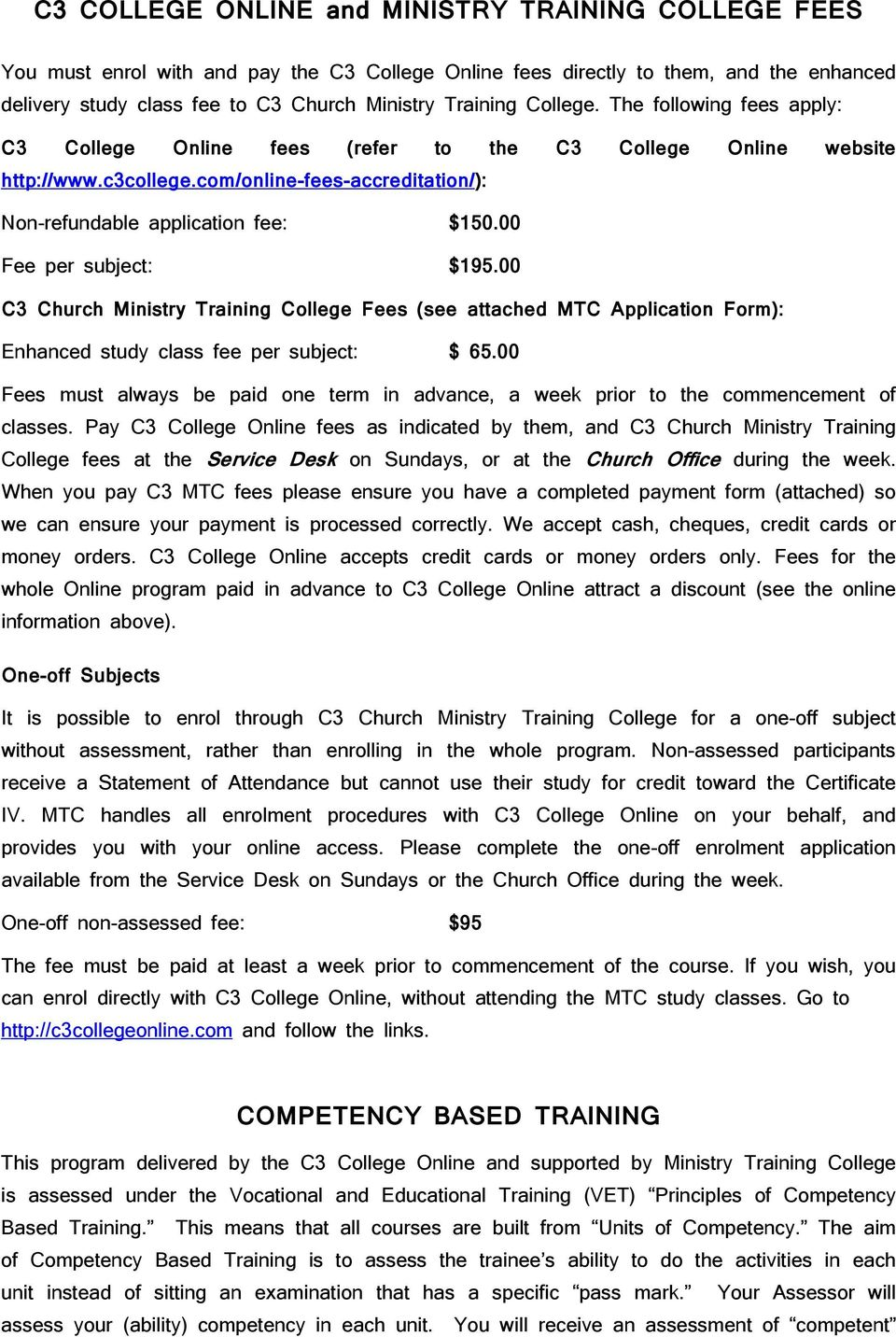 00 Fee per subject: $195.00 C3 Church Ministry Training College Fees (see attached MTC Application Form): Enhanced study class fee per subject: $ 65.