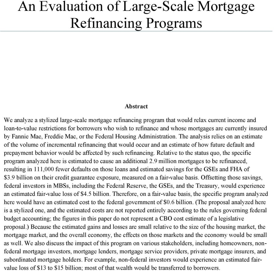 The analysis relies on an estimate of the volume of incremental refinancing that would occur and an estimate of how future default and prepayment behavior would be affected by such refinancing.