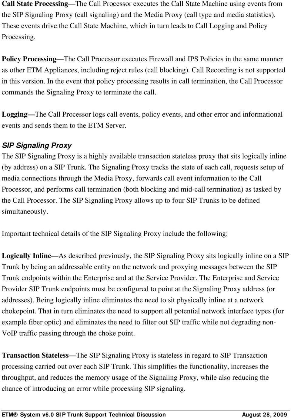 Policy Processing The Call Processor executes Firewall and IPS Policies in the same manner as other ETM Appliances, including reject rules (call blocking).