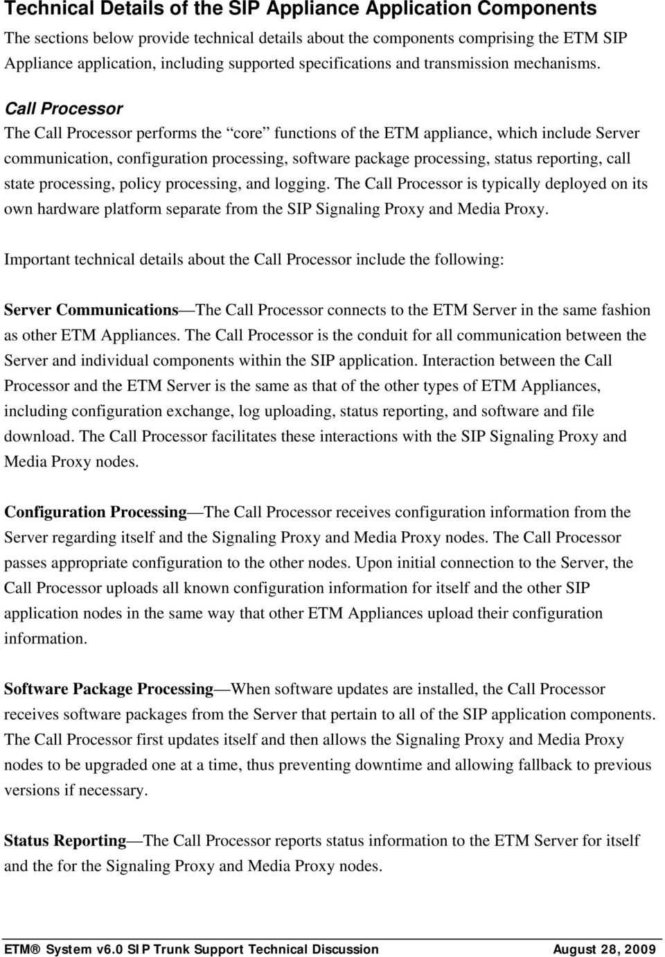 Call Processor The Call Processor performs the core functions of the ETM appliance, which include Server communication, configuration processing, software package processing, status reporting, call