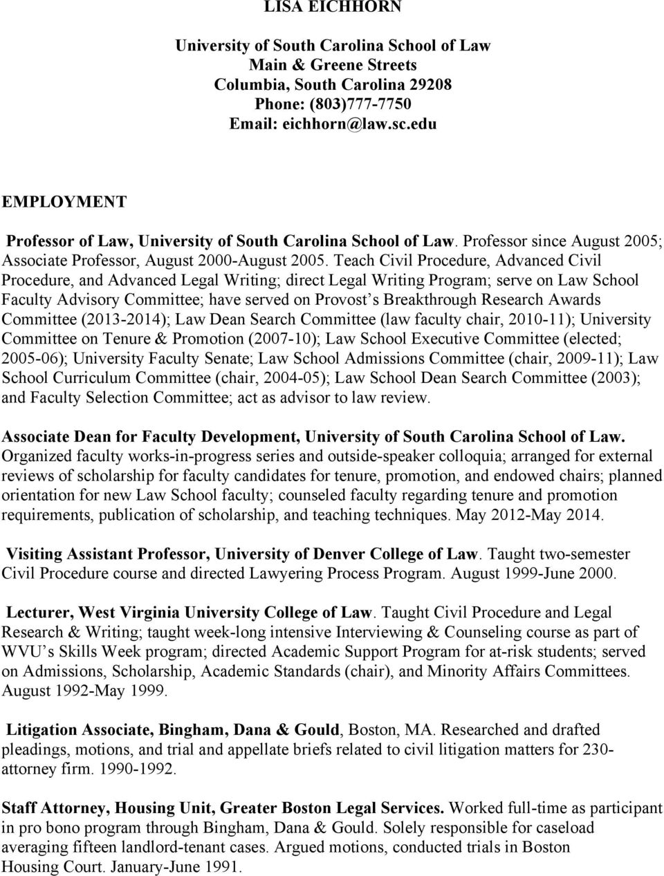 Teach Civil Procedure, Advanced Civil Procedure, and Advanced Legal Writing; direct Legal Writing Program; serve on Law School Faculty Advisory Committee; have served on Provost s Breakthrough