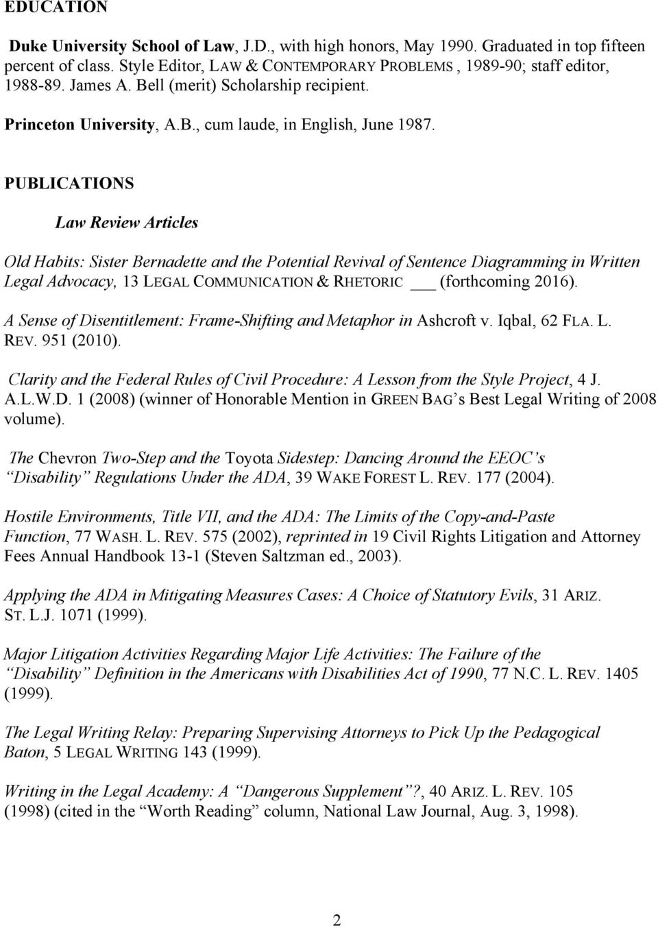 PUBLICATIONS Law Review Articles Old Habits: Sister Bernadette and the Potential Revival of Sentence Diagramming in Written Legal Advocacy, 13 LEGAL COMMUNICATION & RHETORIC (forthcoming 2016).