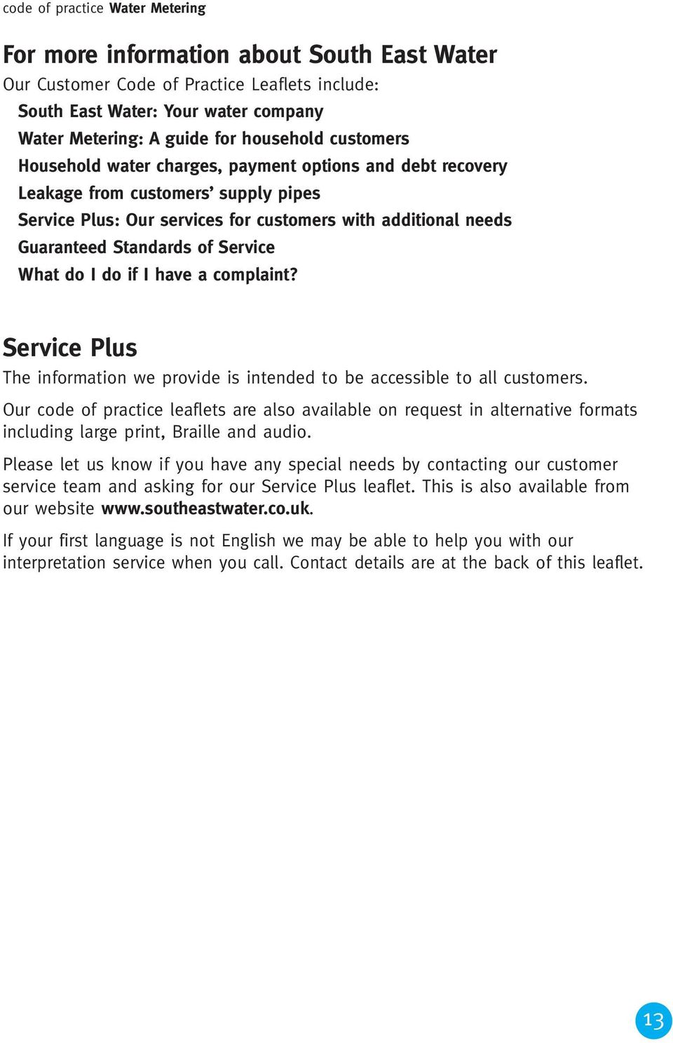What do I do if I have a complaint? Service Plus The information we provide is intended to be accessible to all customers.