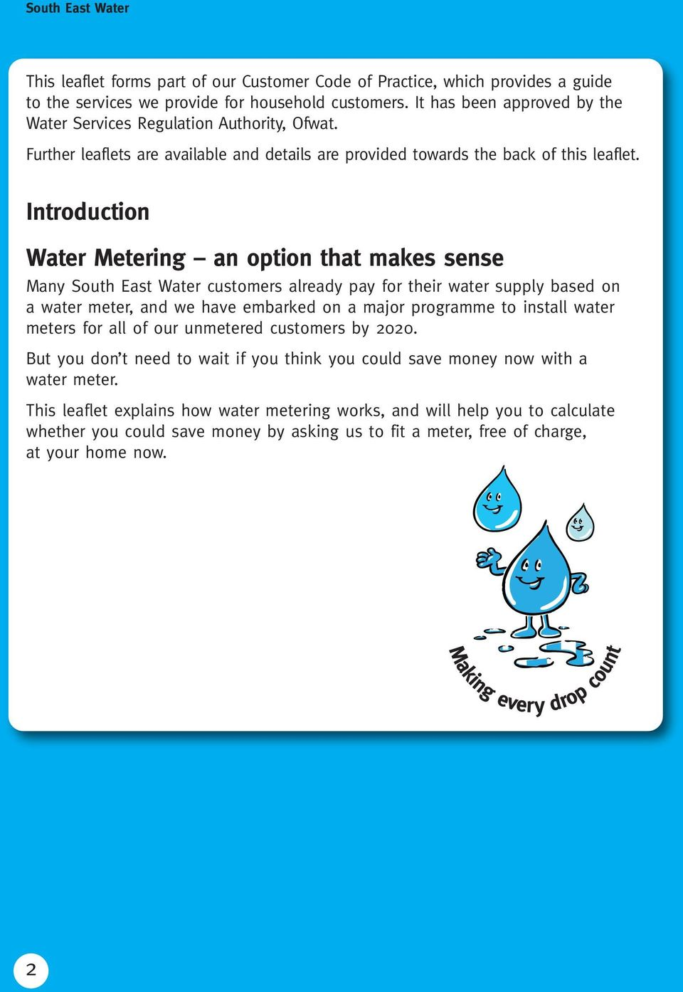Introduction Water Metering an option that makes sense Many South East Water customers already pay for their water supply based on a water meter, and we have embarked on a major programme to install