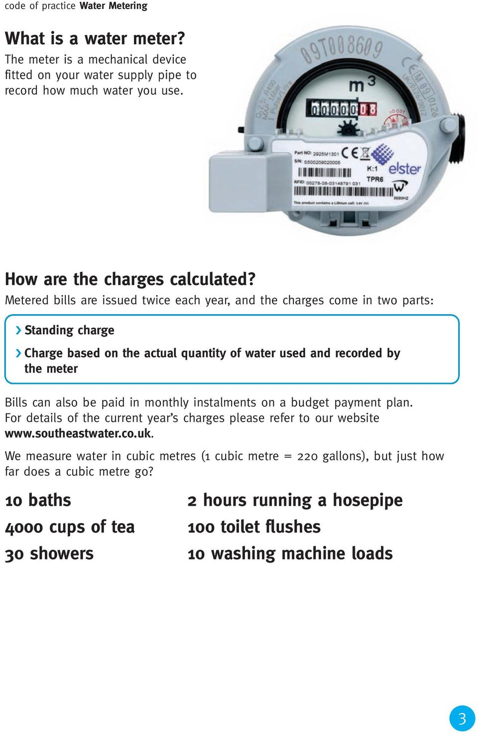 Metered bills are issued twice each year, and the charges come in two parts: Standing charge Charge based on the actual quantity of water used and recorded by the meter Bills can also