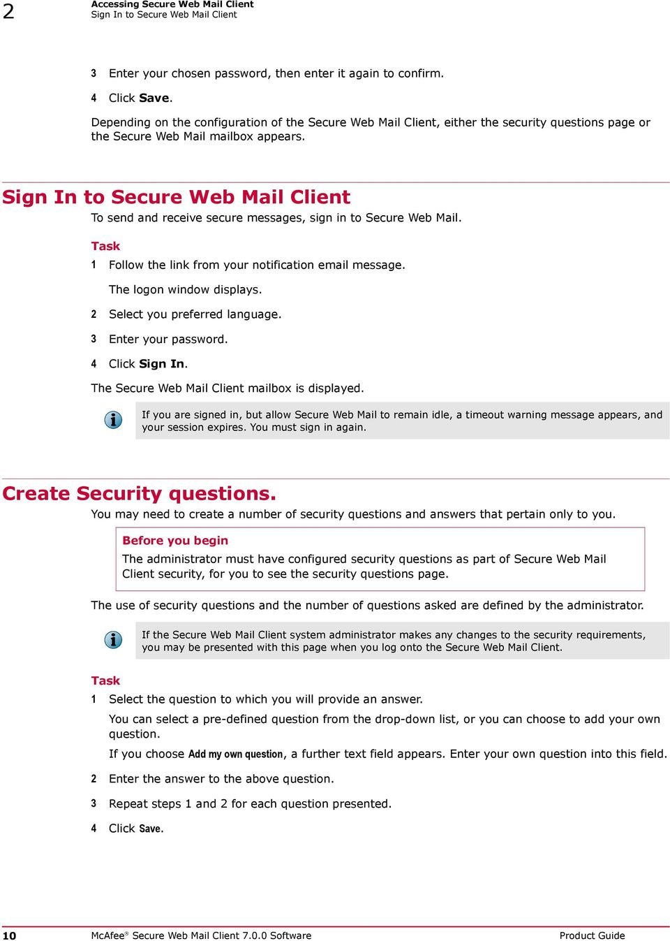 Sign In to Secure Web Mail Client To send and receive secure messages, sign in to Secure Web Mail. 1 Follow the link from your notification email message. The logon window displays.