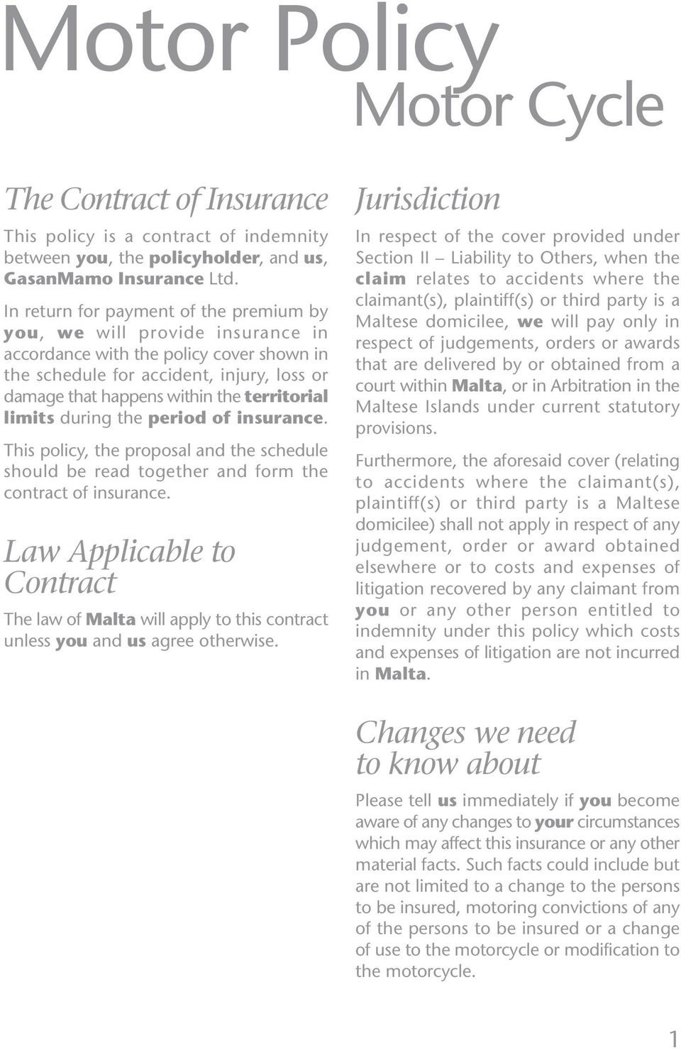 territorial limits during the period of insurance. This policy, the proposal and the schedule should be read together and form the contract of insurance.
