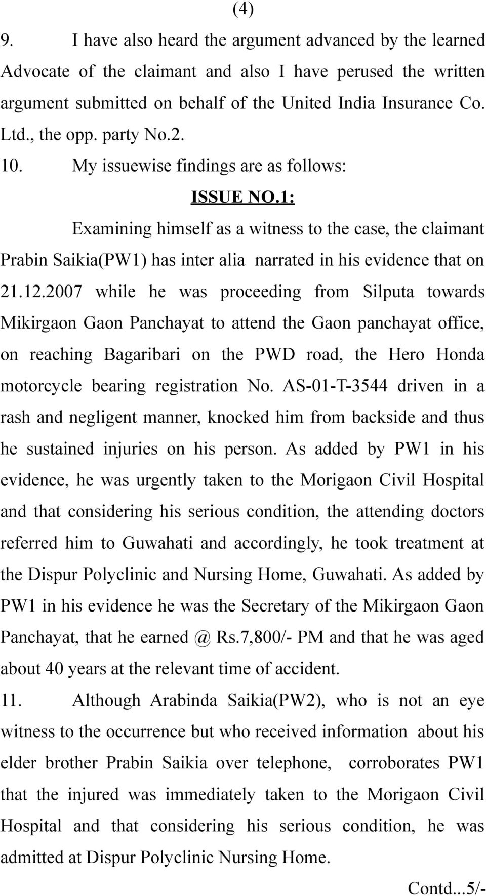 2007 while he was proceeding from Silputa towards Mikirgaon Gaon Panchayat to attend the Gaon panchayat office, on reaching Bagaribari on the PWD road, the Hero Honda motorcycle bearing registration