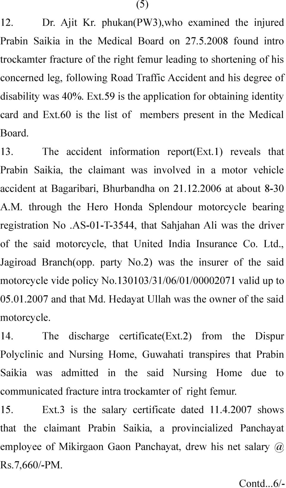 1) reveals that Prabin Saikia, the claimant was involved in a motor vehicle accident at Bagaribari, Bhurbandha on 21.12.2006 at about 8-30 A.M.
