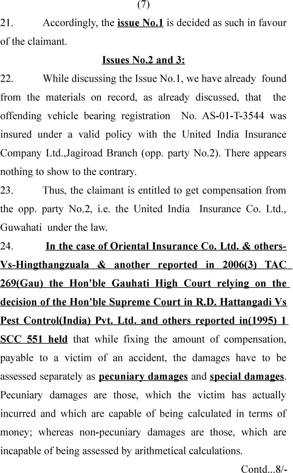 AS-01-T-3544 was insured under a valid policy with the United India Insurance Company Ltd.,Jagiroad Branch (opp. party No.2). There appears nothing to show to the contrary. 23.