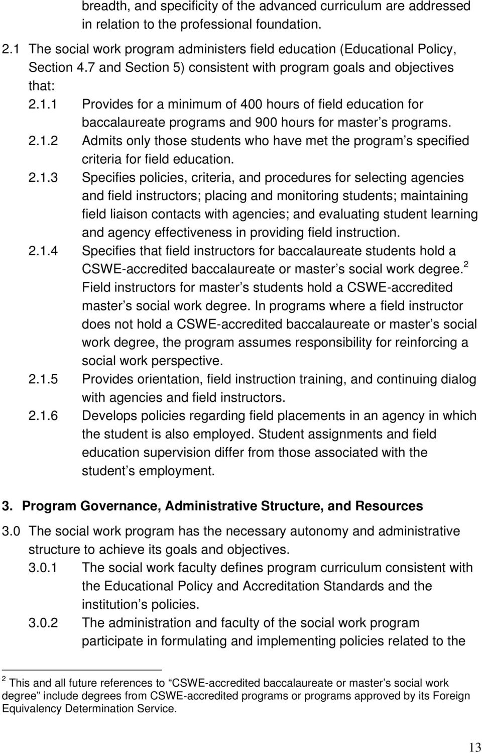 2.1.3 Specifies policies, criteria, and procedures for selecting agencies and field instructors; placing and monitoring students; maintaining field liaison contacts with agencies; and evaluating