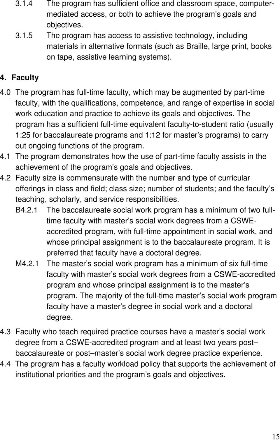 0 The program has full-time faculty, which may be augmented by part-time faculty, with the qualifications, competence, and range of expertise in social work education and practice to achieve its