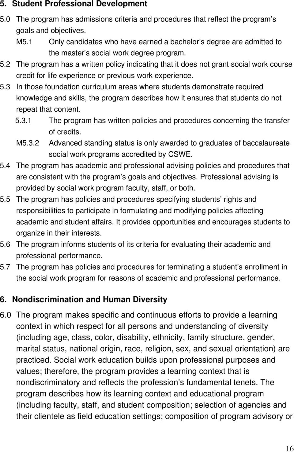 2 The program has a written policy indicating that it does not grant social work course credit for life experience or previous work experience. 5.