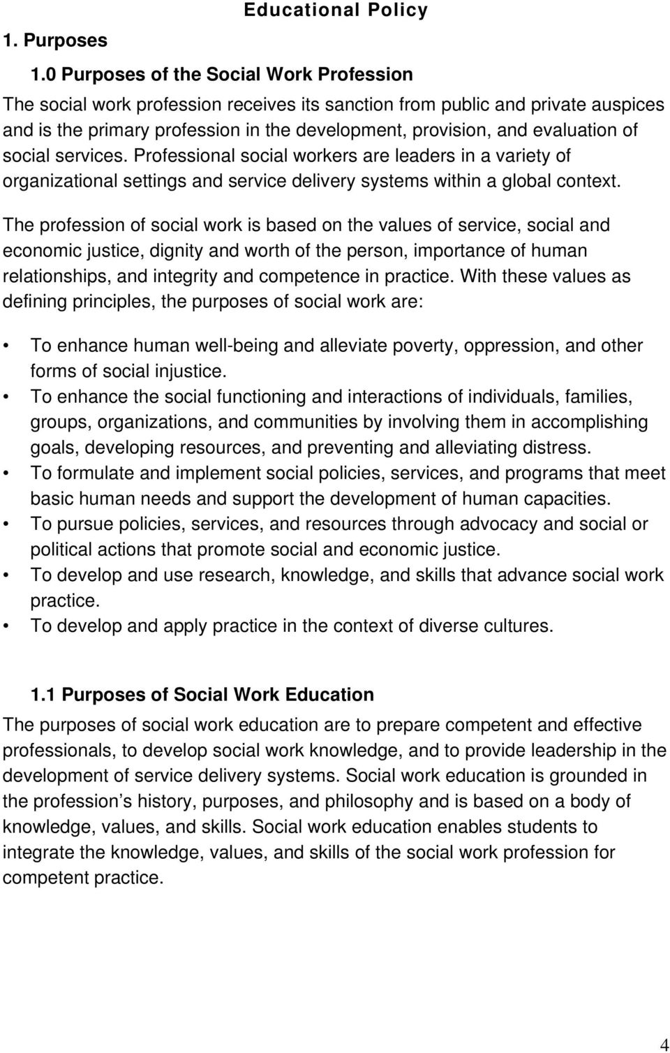 of social services. Professional social workers are leaders in a variety of organizational settings and service delivery systems within a global context.