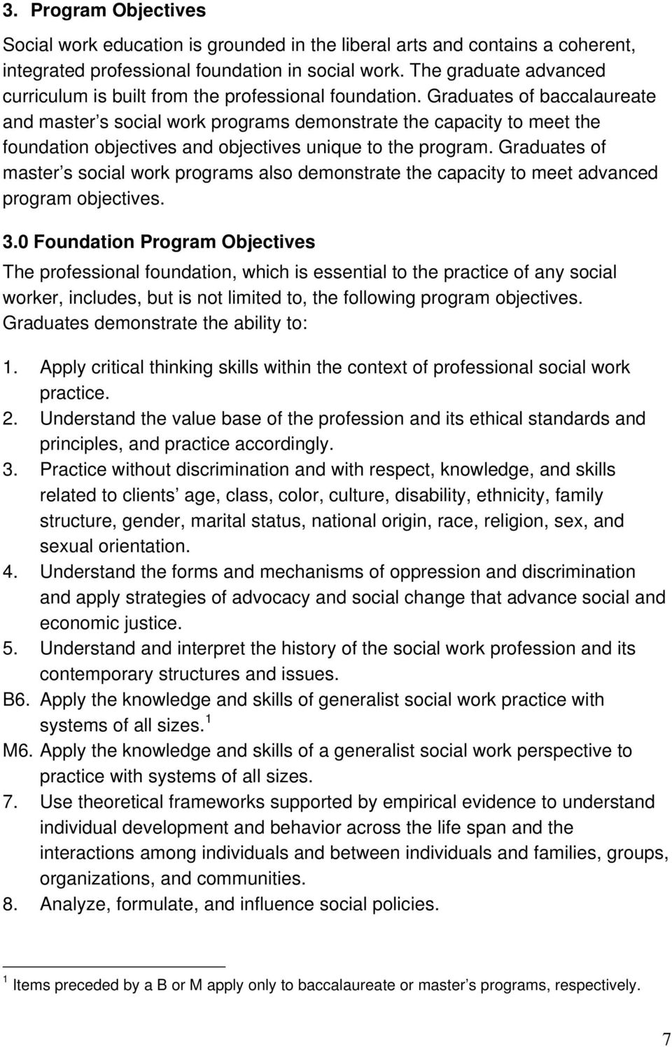 Graduates of baccalaureate and master s social work programs demonstrate the capacity to meet the foundation objectives and objectives unique to the program.
