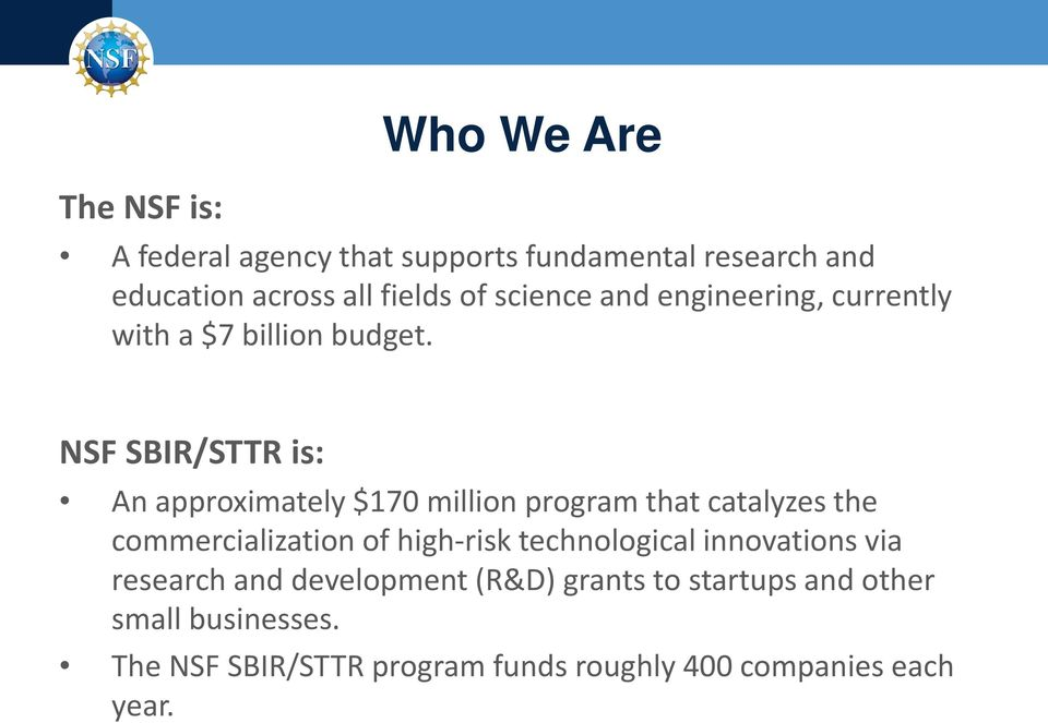 NSF SBIR/STTR is: An approximately $170 million program that catalyzes the commercialization of high-risk