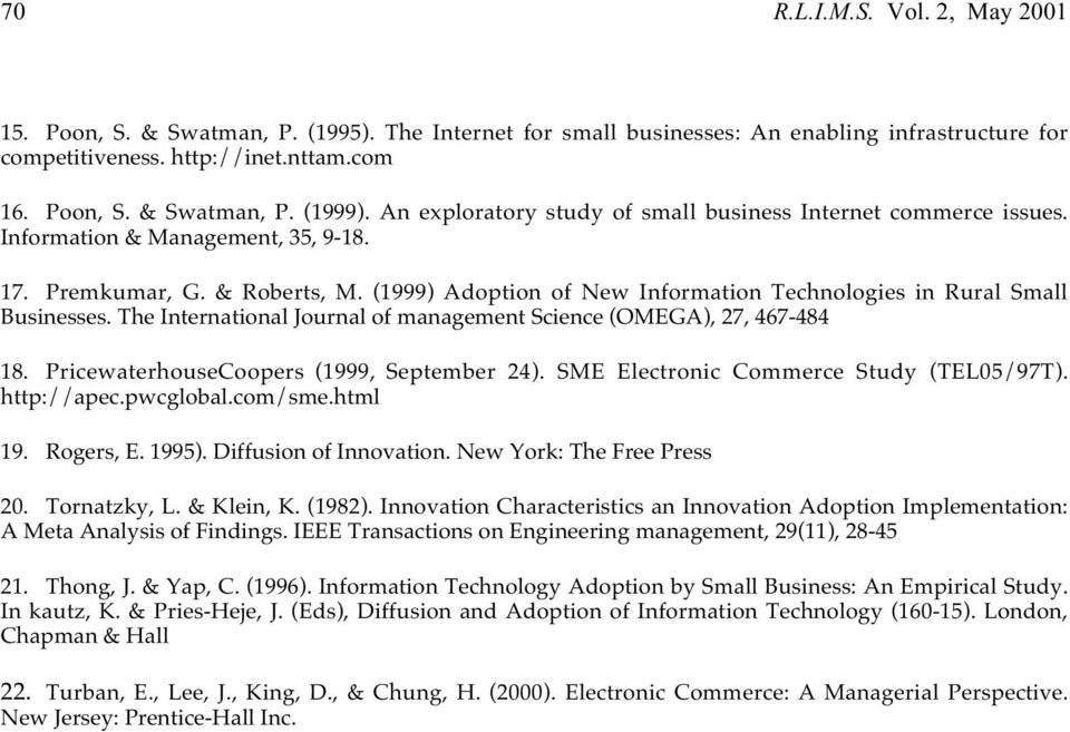 (1999) Adoption of New Information Technologies in Rural Small Businesses. The International Journal of management Science (OMEGA), 27, 467-484 18. PricewaterhouseCoopers (1999, September 24).