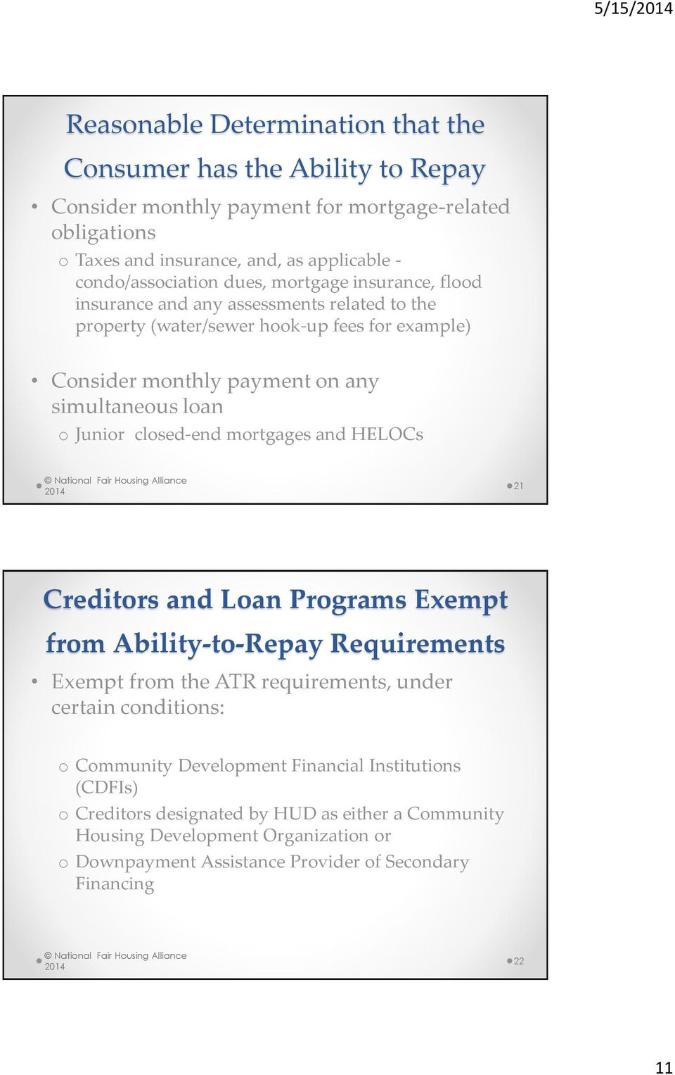 simultaneous loan o Junior closed-end mortgages and HELOCs 21 Creditors and Loan Programs Exempt from Ability-to-Repay Requirements Exempt from the ATR requirements, under certain