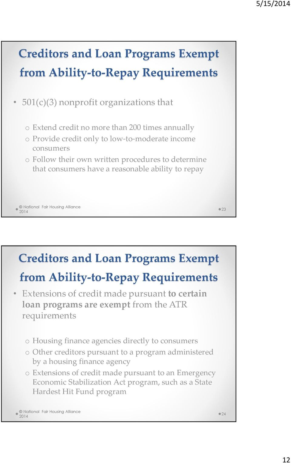Ability-to-Repay Requirements Extensions of credit made pursuant to certain loan programs are exempt from the ATR requirements o Housing finance agencies directly to consumers o Other