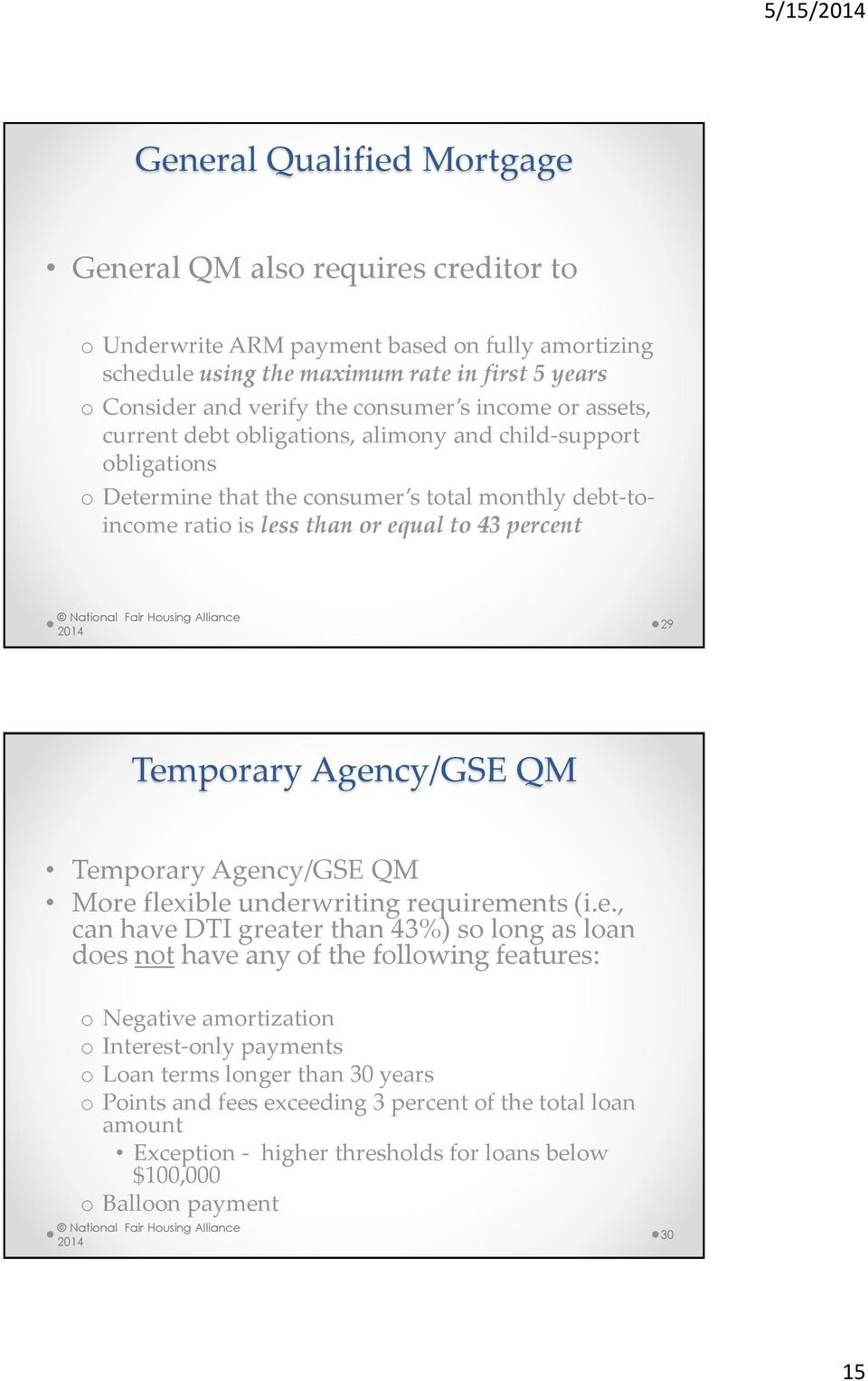 Temporary Agency/GSE QM Temporary Agency/GSE QM More flexible underwriting requirements (i.e., can have DTI greater than 43%) so long as loan does not have any of the following features: o Negative