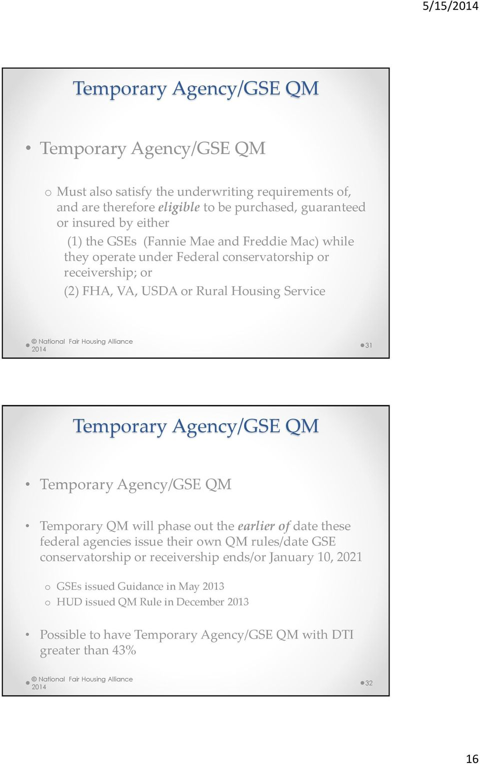 Temporary Agency/GSE QM Temporary Agency/GSE QM Temporary QM will phase out the earlier of date these federal agencies issue their own QM rules/date GSE conservatorship or