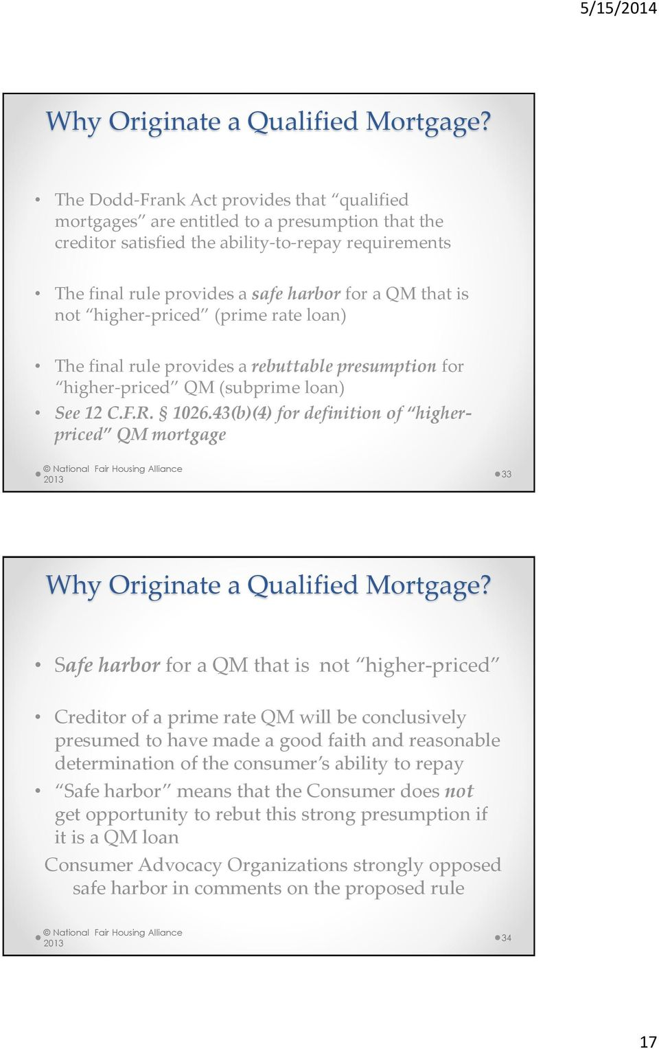 not higher-priced (prime rate loan) The final rule provides a rebuttable presumption for higher-priced QM (subprime loan) See 12 C.F.R. 1026.