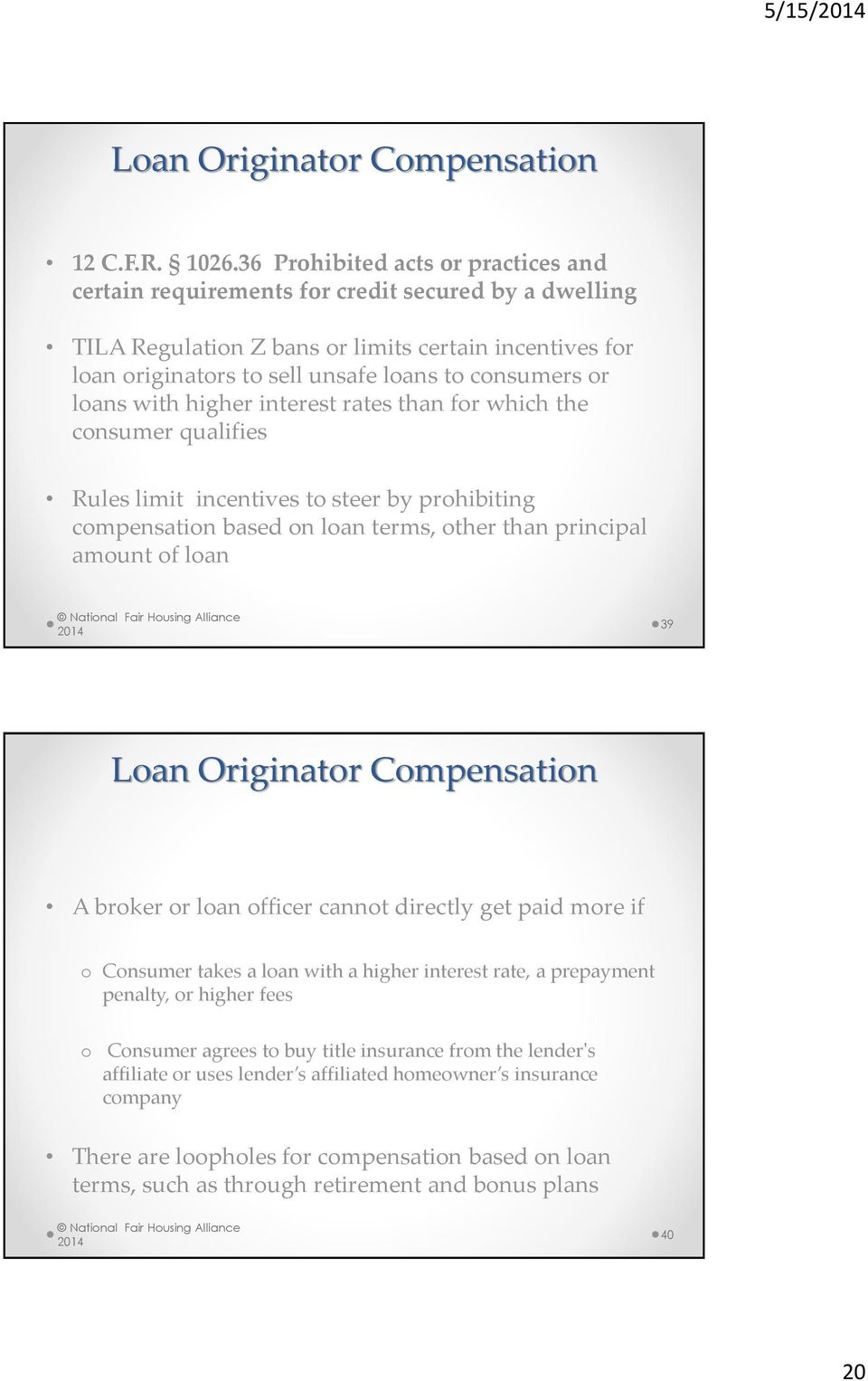 loans with higher interest rates than for which the consumer qualifies Rules limit incentives to steer by prohibiting compensation based on loan terms, other than principal amount of loan 39 Loan