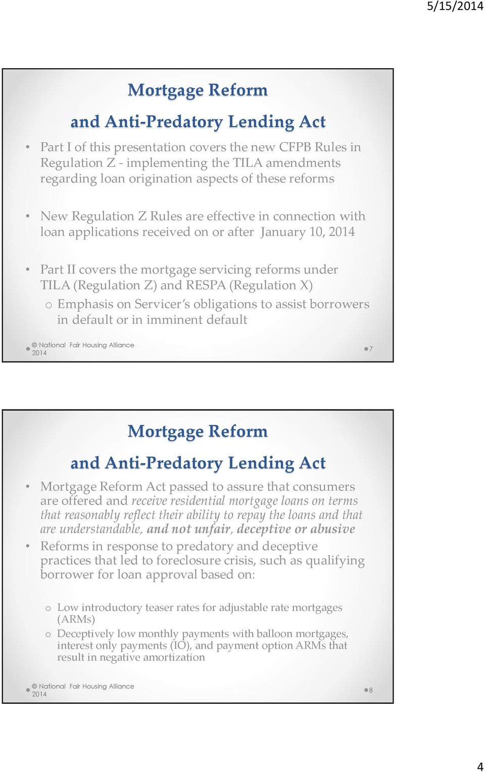 RESPA (Regulation X) o Emphasis on Servicer s obligations to assist borrowers in default or in imminent default 7 Mortgage Reform and Anti-Predatory Lending Act Mortgage Reform Act passed to assure