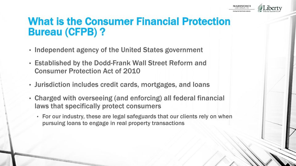 Protection Act of 2010 Jurisdiction includes credit cards, mortgages, and loans Charged with overseeing (and enforcing)