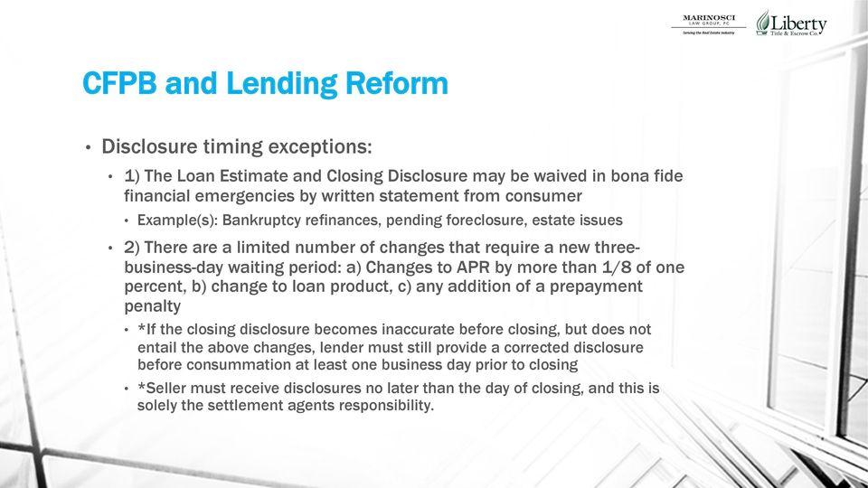 percent, b) change to loan product, c) any addition of a prepayment penalty *If the closing disclosure becomes inaccurate before closing, but does not entail the above changes, lender must still