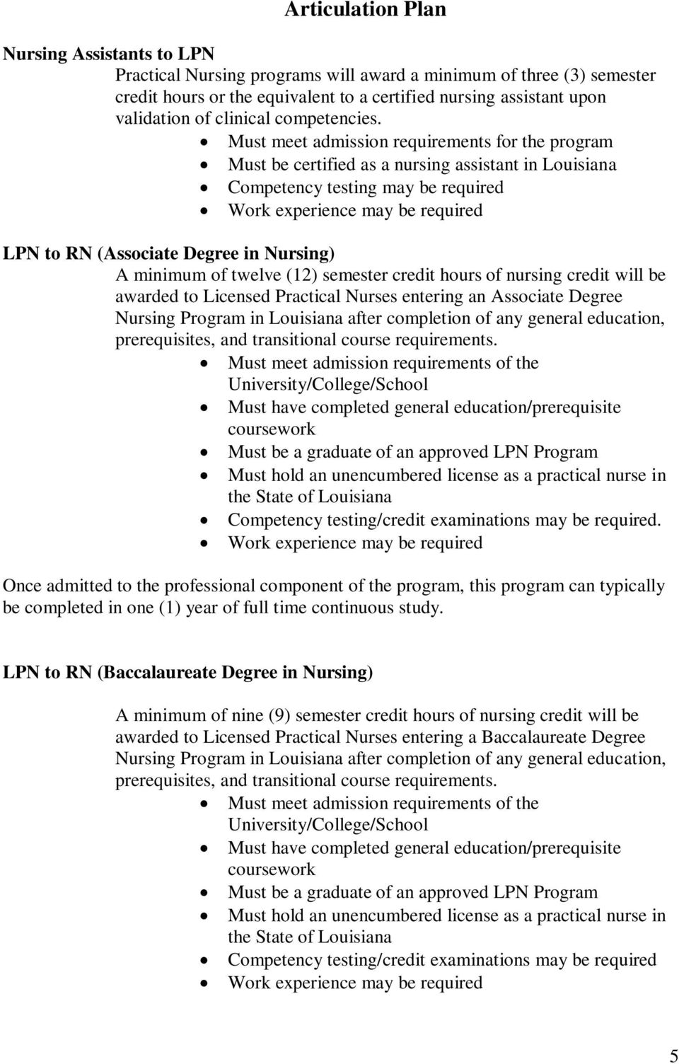 Must meet admission requirements for the program Must be certified as a nursing assistant in Louisiana Competency testing may be required Work experience may be required LPN to RN (Associate Degree