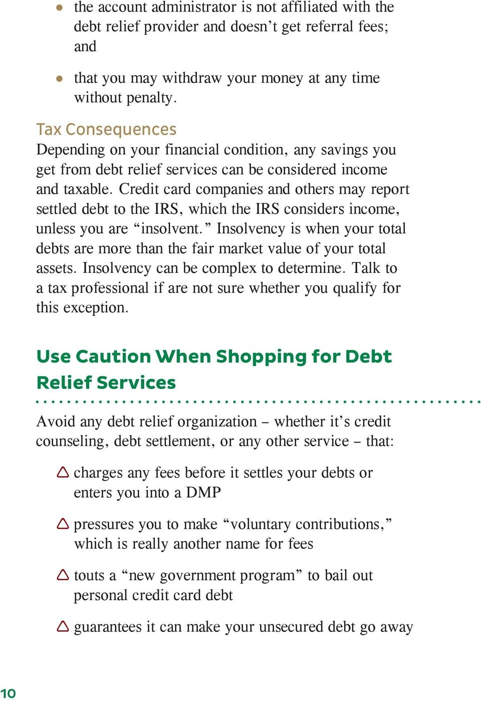 Credit card companies and others may report settled debt to the IRS, which the IRS considers income, unless you are insolvent.