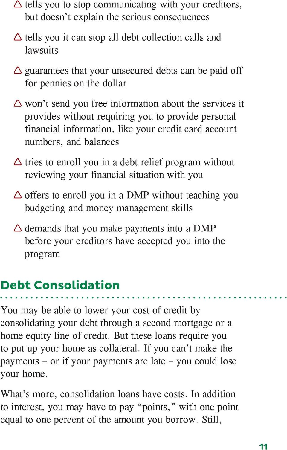 card account numbers, and balances Ì Ìtries to enroll you in a debt relief program without reviewing your financial situation with you Ì Ìoffers to enroll you in a DMP without teaching you budgeting