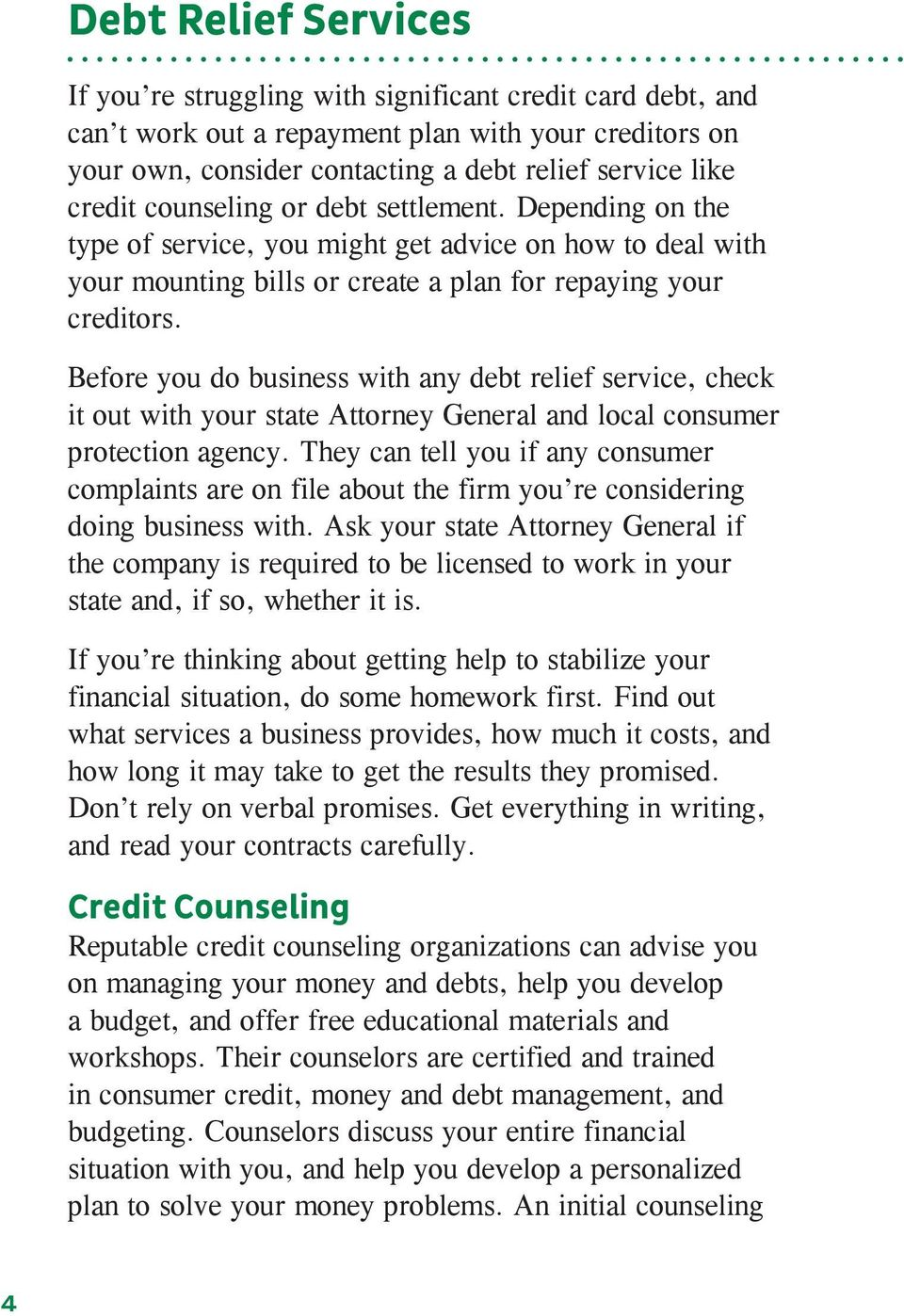 Before you do business with any debt relief service, check it out with your state Attorney General and local consumer protection agency.
