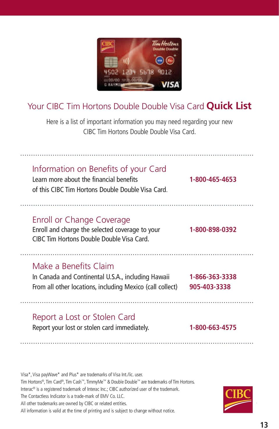 Enroll or Change Coverage Enroll and charge the selected coverage to your 1-800-898-0392 CIBC Tim Hortons Double Double Visa Card. Make a Benefits Claim In Canada and Continental U.S.A.