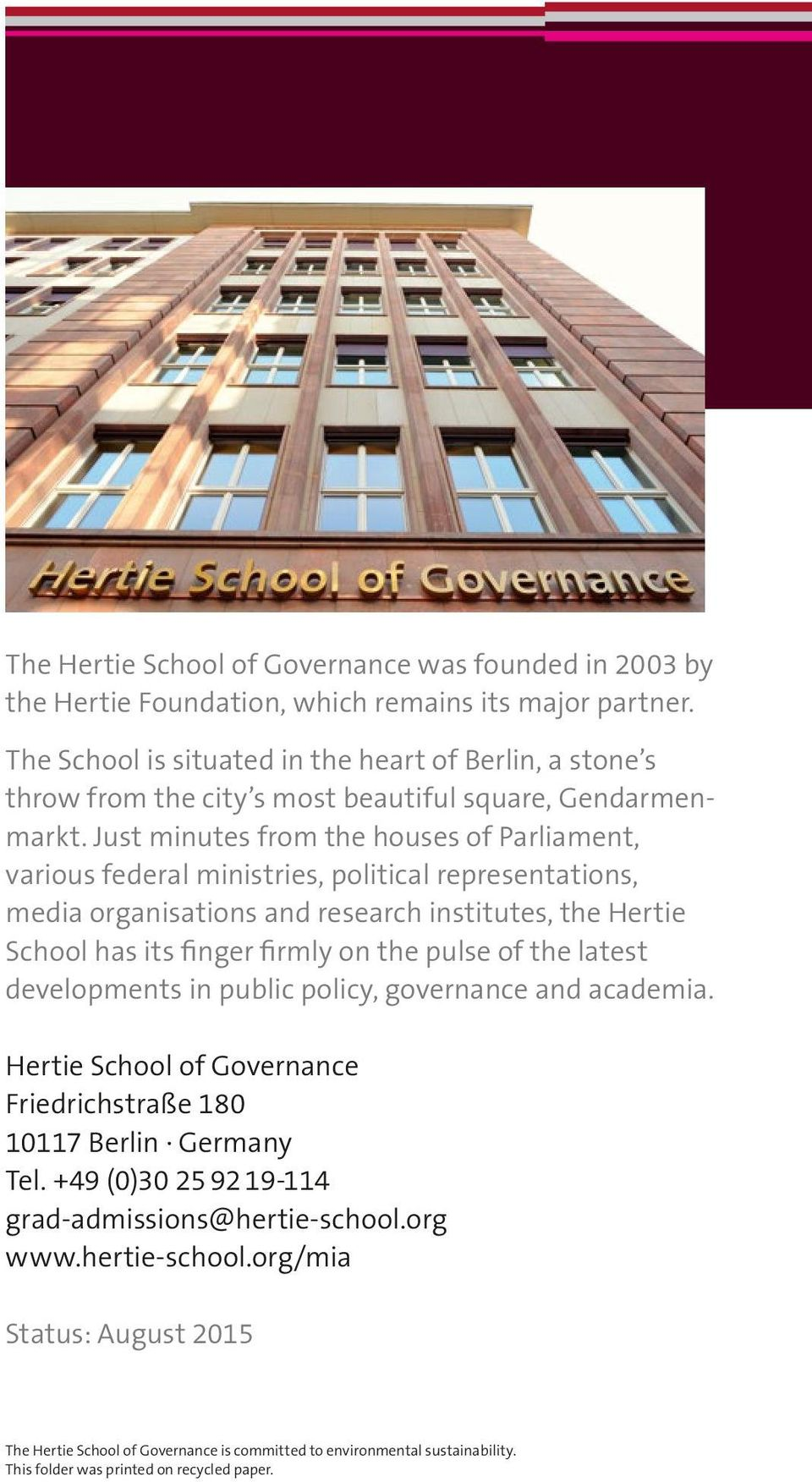 Just minutes from the houses of Parliament, various federal ministries, political represen tations, media organisations and research institutes, the Hertie School has its finger firmly on the pulse