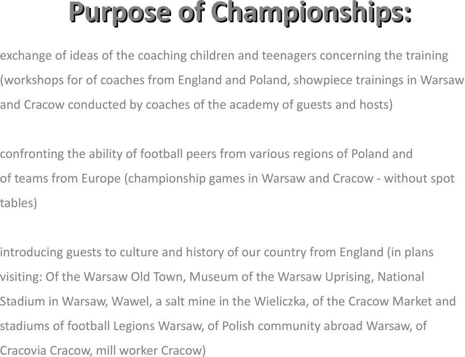 Warsaw and Cracow - without spot tables) introducing guests to culture and history of our country from England (in plans visiting: Of the Warsaw Old Town, Museum of the Warsaw Uprising,