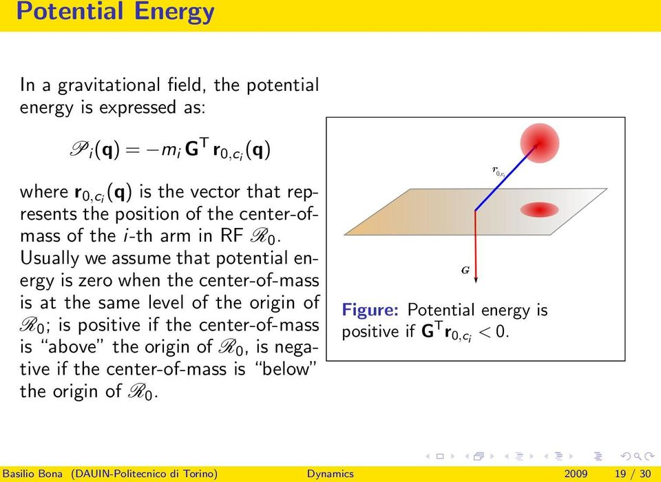 Usually we assume that potential energy is zero when the center-of-mass is at the same level of the origin of R 0 ; is positive if the
