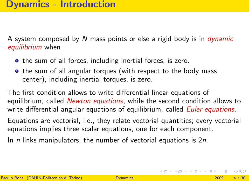 The first condition allows to write differential linear equations of equilibrium, called Newton equations, while the second condition allows to write differential angular equations of