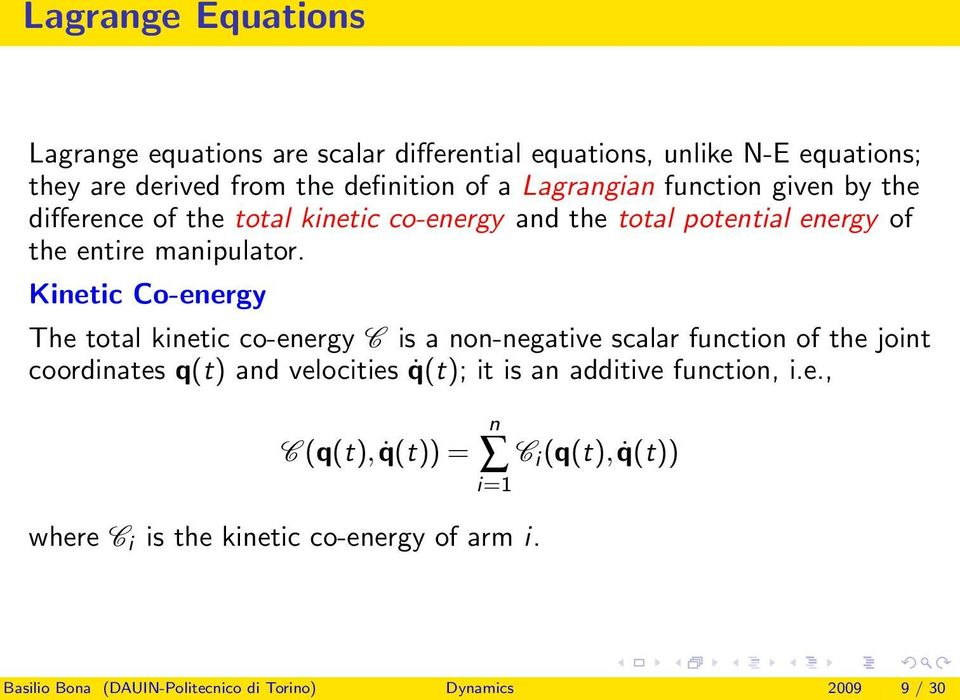 Kinetic Co-energy The total kinetic co-energy C is a non-negative scalar function of the joint coordinates q(t) and velocities q(t); it is an