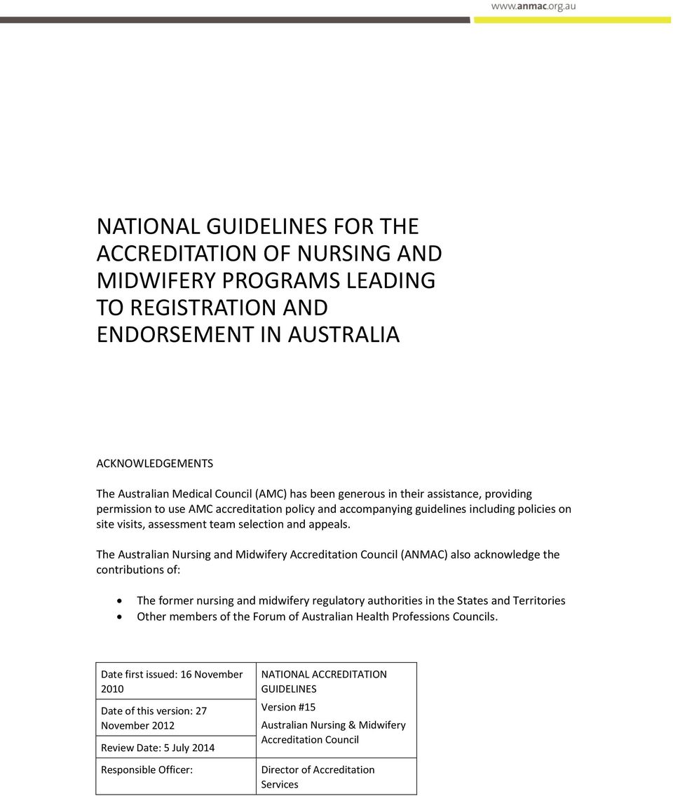The Australian Nursing and Midwifery Accreditation Council (ANMAC) also acknowledge the contributions of: The former nursing and midwifery regulatory authorities in the States and Territories Other