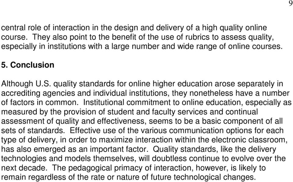 quality standards for online higher education arose separately in accrediting agencies and individual institutions, they nonetheless have a number of factors in common.