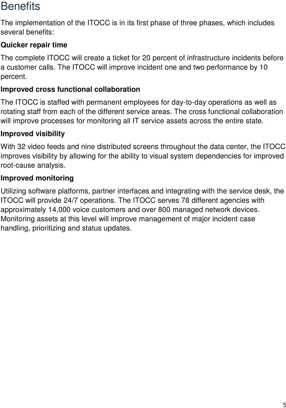 Improved cross functional collaboration The ITOCC is staffed with permanent employees for day-to-day operations as well as rotating staff from each of the different service areas.