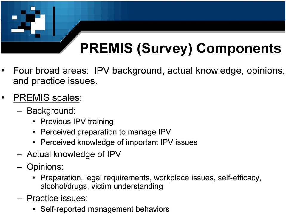 of important IPV issues Actual knowledge of IPV PREMIS (Survey) Components Opinions: Preparation, legal