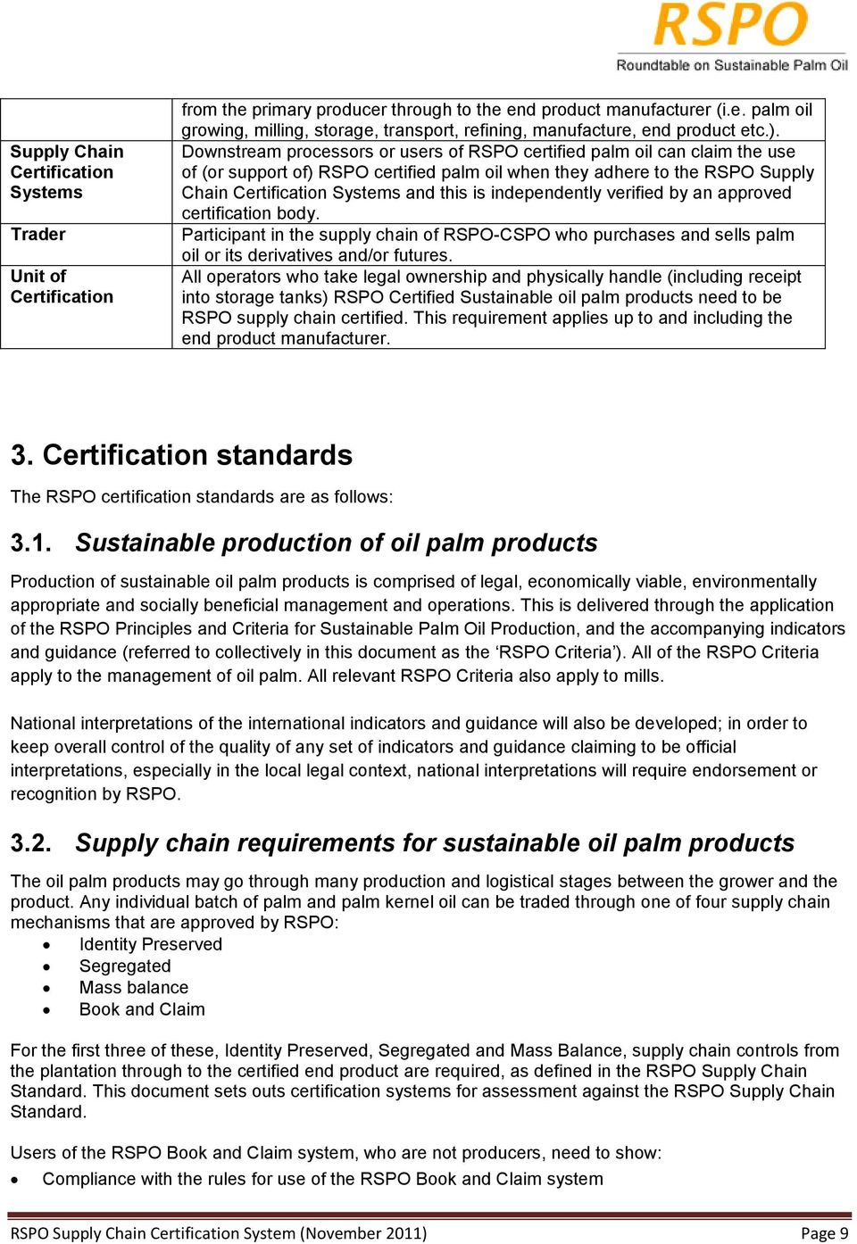 independently verified by an approved certification body. Participant in the supply chain of RSPO-CSPO who purchases and sells palm oil or its derivatives and/or futures.