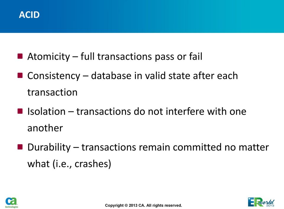 transactions do not interfere with one another Durability