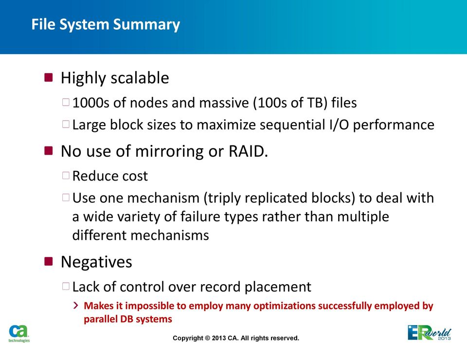 Reduce cost Use one mechanism (triply replicated blocks) to deal with a wide variety of failure types rather than