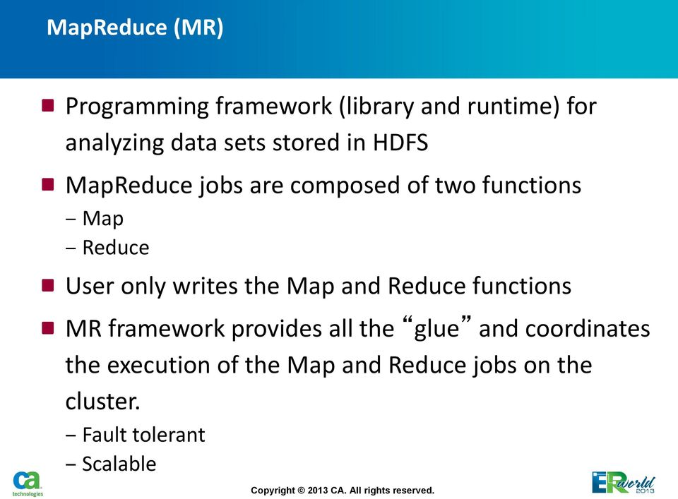 writes the Map and Reduce functions MR framework provides all the glue and